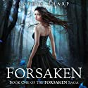 Forsaken: The Forsaken Saga, Book 1 (       UNABRIDGED) by Sophia Sharp Narrated by Pamela Lorence