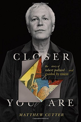 Closer You Are The Story of Robert Pollard and Guided By Voices [Cutter, Matthew] (Tapa Dura)