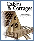 img - for Cabins & Cottages: The Basics of Building a Getaway Retreat for Hunting, Camping, and Rustic Living book / textbook / text book