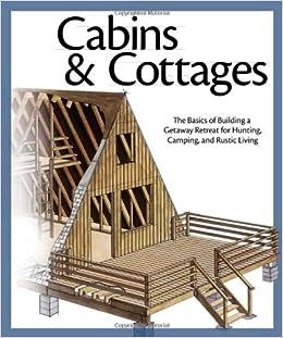 cabins amp cottages the basics of building a getaway a frame cabin home building plans house blueprints log