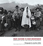 img - for Our Culture Is Our Resistance: Repression, Refuge, and Healing in Guatemala book / textbook / text book