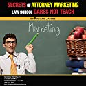 Secrets of Attorney Marketing Law School Dares Not Teach Audiobook by Mr. Richard Jacobs Narrated by Matt Doyle