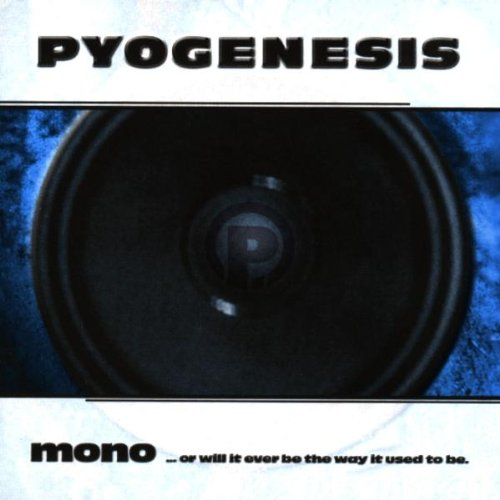 Pyogenesis - Mono...Or Will It Ever Be The Same Way It Used To Be