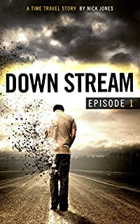 (FREE on 1/12) Downstream - Episode 1: A Time Travel Story by Nick Jones - http://eBooksHabit.com