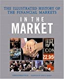 In the Market: The Illustrated History of the Financial Markets (0789200147) by Finch, Christopher
