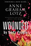 Wounded by God's People: Discovering How God's Love Heals Our Hearts (0310262895) by Lotz, Anne Graham
