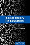 Social Theory in Education Primer (Peter Lang Primers)