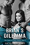 Brians Dilemma (MMF Bisexual Threesome Menage) (The Game of Three Book 4)