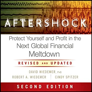 Aftershock: Protect Yourself and Profit in the Next Global Financial Meltdown | [David Wiedemer, Robert A. Wiedemer, Cindy S. Spitzer]