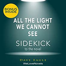 All the Light We Cannot See: A Sidekick to the Anthony Doerr Novel (       UNABRIDGED) by Dave Eagle,  WeLoveNovels Narrated by Michael Gilboe