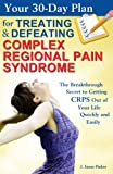 img - for Your 30-Day Plan for Treating and Defeating Complex Regional Pain Syndrome: The Breakthrough Secret to Getting CRPS Out of Your Life Quickly and Easily book / textbook / text book
