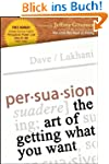 Persuasion: The Art of Getting What Y...