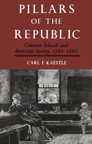 Pillars of the Republic: Common Schools and American...