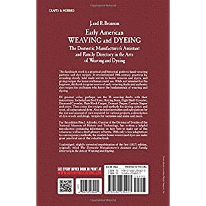 Early American Weaving and Dyeing (Dover Americana): The Domestic Manufacturer's Assistant and Family Directory in the Arts of Weaving and Dyeing