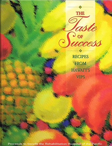 The Taste of Success: Recipes from Hawai'i's VIPS