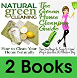 img - for Book Package: The Green Home Cleaning Guide: Clean Your House the Easy and Natural Way in Less than 30 Minutes a Day & Natural Green Cleaning: How to Clean Your Home Naturally book / textbook / text book