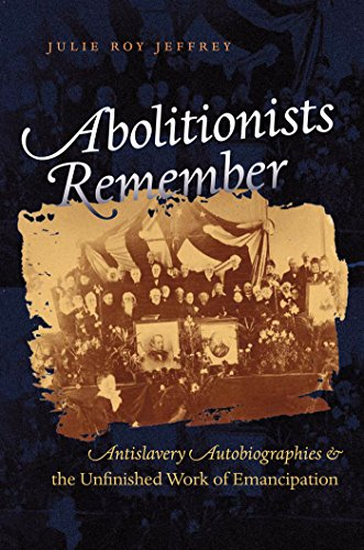 Abolitionists Remember: Antislavery Autobiographies and the Unfinished Work of Emancipation