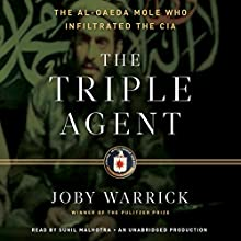 The Triple Agent: The al-Qaeda Mole who Infiltrated the CIA (       UNABRIDGED) by Joby Warrick Narrated by Sunil Malhotra