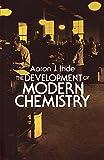 The Development of Modern Chemistry (Dover Books on Chemistry)