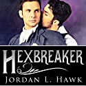 Hexbreaker: Hexworld, Book 1 Audiobook by Jordan L. Hawk Narrated by Tristan James