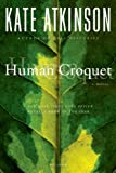 Human Croquet: A Novel (0312186886) by Atkinson, Kate