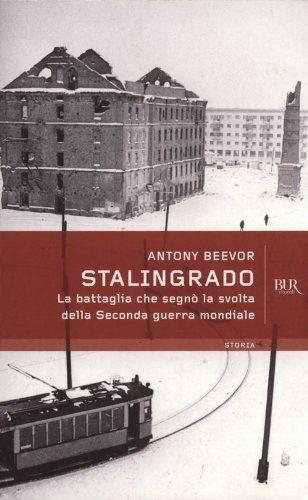 Antony Beevor - Stalingrado: La battaglia che segnò la svolta della Seconda guerra mondiale