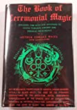 The Book of Ceremonial Magic: Including the Rites and Mysteries of Goetic Theurgy, Sorcery, and Infernal Necromancy (0517129396) by Waite, Arthur Edward