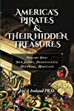 America's Pirates & their Hidden Treasures: Volume One: New Jersey, Pennsylvania, Delaware, Maryland (America's Pirates & Their Treasures) (Volume 1)