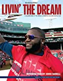 Livin the Dream: A Celebration of the World Champion 2013 Boston Red Sox