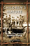 Children's Nature: The Rise of the American Summer Camp (American History and Culture Series) Leslie Paris