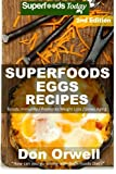 Superfoods Eggs Recipes: Over 45 Quick & Easy Gluten Free Low Cholesterol Whole Foods Recipes full of Antioxidants & Phytochemicals (Natural Weight Loss Transformation) (Volume 100)