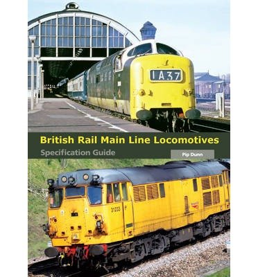 british-rail-main-line-locomotives-specification-guide-by-author-pip-dunn-december-2013