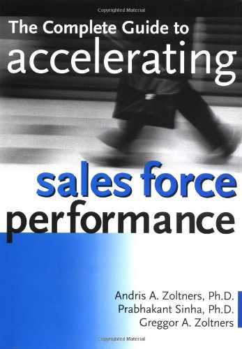 The Complete Guide to Accelerating Sales Force Performance: How to Get More Sales from Your Sales Force