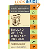 Ballad of the Whiskey Robber: A True Story of Bank Heists, Ice Hockey, Transylvanian Pelt Smuggling, Moonlighting...