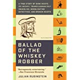 Ballad of the Whiskey Robber: A True Story of Bank Heists, Ice Hockey, Transylvanian Pelt Smuggling, Moonlighting Detectives, and Broken Hearts ~ Julian Rubinstein