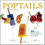 Poptails: 60 Boozy Treats Served on a Stick