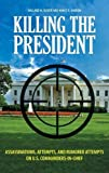 img - for Killing the President: Assassinations, Attempts, and Rumored Attempts on U.S. Commanders-in-Chief book / textbook / text book
