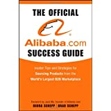 The Official alibaba.com Success Guide: Insider Tips and Strategies for Sourcing Products from the World's Largest B2B Marketplaceby Brad Schepp