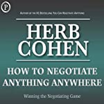 How to Negotiate Anything, Anywhere: Winning the Negotiating Game | Herb Cohen