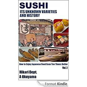 Sushi: Its Unknown Varieties and History (How to Enjoy Japanese Food Even Ten Times Better Book 2) (English Edition)