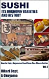 Sushi: Its Unknown Varieties and History (How to Enjoy Japanese Food Even Ten Times Better Book 2)