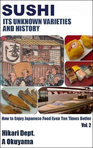 Sushi: Its Unknown Varieties and History (How to Enjoy Japanese Food Even Ten Times Better) by Hikari Dept.