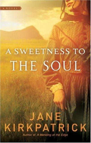 A Sweetness to the Soul (Dreamcatcher Series #1), JANE KIRKPATRICK