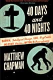 Matthew Chapman 40 Days and 40 Nights: Darwin, Intelligent Design, God, Oxycontin, and Other Oddities on Trial in Pennsylvania