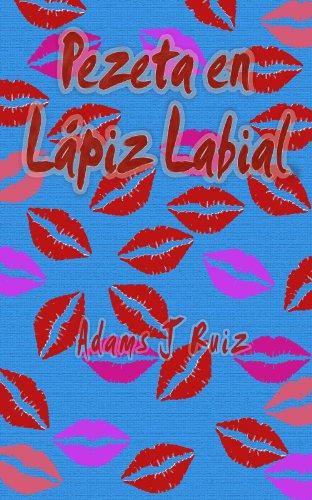 Adams J Ruiz - Pezeta en Lápiz labial: La vida de una quinceañera no es tan fácil como parece (Spanish Edition)