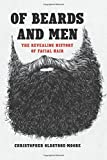img - for Of Beards and Men: The Revealing History of Facial Hair book / textbook / text book