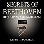 Secrets of Beethoven: His Journal Reveals | Kenneth Sowards