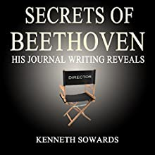 Secrets of Beethoven: His Journal Reveals (       UNABRIDGED) by Kenneth Sowards Narrated by Kenneth Sowards