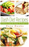 Dash Diet: Delicious Dash Diet Recipes For Weight Loss! (Dash Diet Recipes, Weight Loss Books, Weight Loss Tips Book 1) (English Edition)