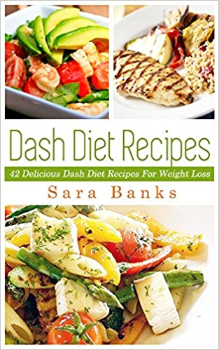 Dash Diet: Delicious Dash Diet Recipes For Weight Loss! (Dash Diet Recipes, Weight Loss Books, Weight Loss Tips Book 1)